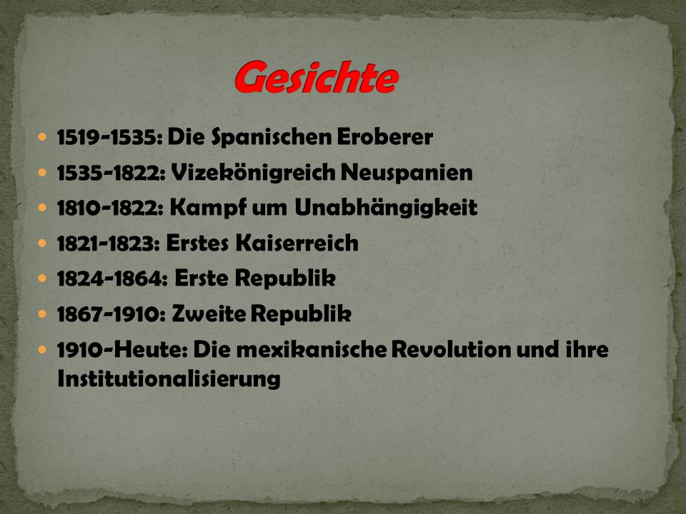 1519-1535: Die Spanischen Eroberer 1535-1822: Vizekönigreich Neuspanien 1810-1822: Kampf um Unabhängigkeit 1821-1823: Erstes Kaiserreich 1824-1864: Er