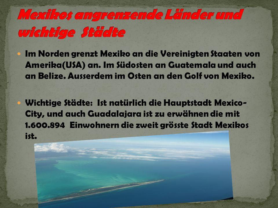 Im Norden grenzt Mexiko an die Vereinigten Staaten von Amerika(USA) an. Im Südosten an Guatemala und auch an Belize. Ausserdem im Osten an den Golf vo