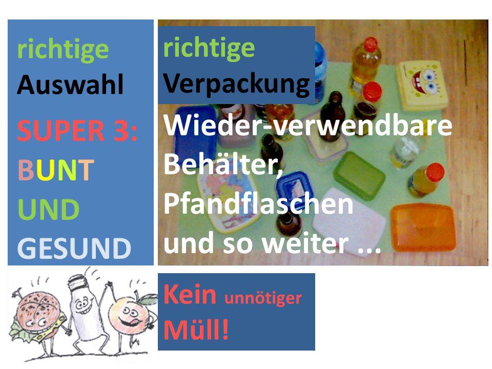 richtige Auswahl SUPER 3: BUNT UND GESUND richtige Verpackung OHNE unnötigen MÜLL