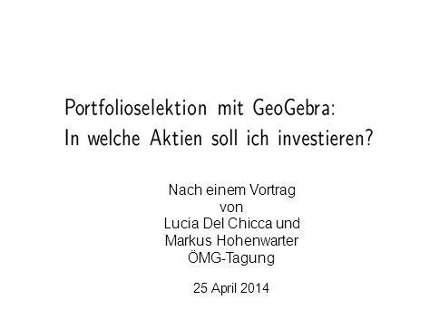 Nach einem Vortrag von Lucia Del Chicca und Markus Hohenwarter ÖMG-Tagung 25 April 2014 L. Del Chicca, M. Hohenwarter, JKU, Linz