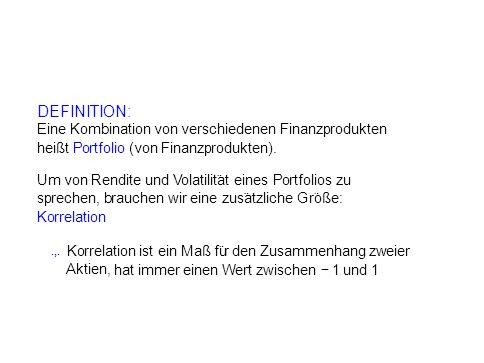 DEFINITION: Eine Kombination von verschiedenen Finanzprodukten heißt Portfolio (von Finanzprodukten). Um von Rendite und Volatilit ¨ at eines Portfoli