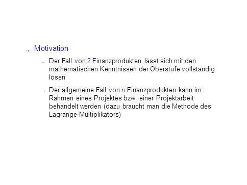 .,. Motivation.., Der Fall von 2 Finanzprodukten l ¨ asst sich mit den mathematischen Kenntnissen der Oberstufe vollst ¨ andig l ¨ osen.., Der allgeme