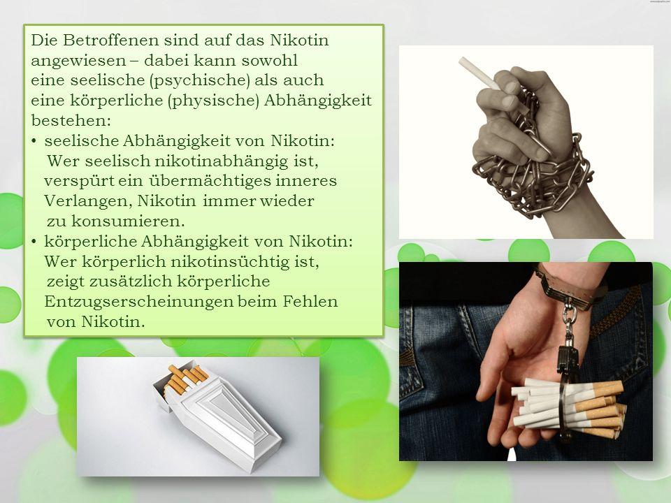 Die Betroffenen sind auf das Nikotin angewiesen – dabei kann sowohl eine seelische (psychische) als auch eine körperliche (physische) Abhängigkeit bes