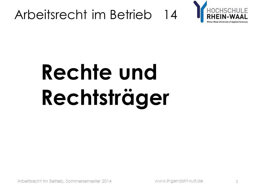 Arbeitsrecht im Betrieb 14 Rechte und Rechtsträger www.ingendahl-rust.de Arbeitsrecht im Betrieb, Sommersemester 2014 1