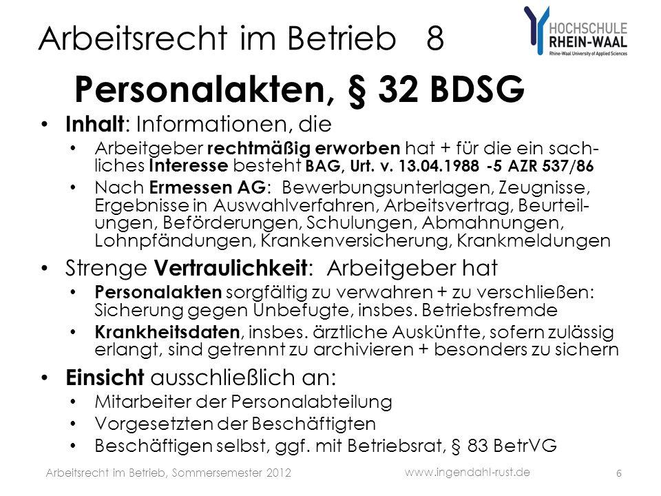 Arbeitsrecht im Betrieb 8 Personalakten, § 32 BDSG Inhalt : Informationen, die Arbeitgeber rechtmäßig erworben hat + für die ein sach- liches Interess