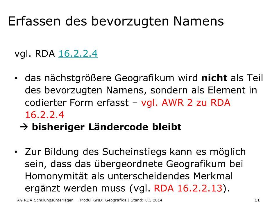 AG RDA Schulungsunterlagen – Modul GND: Geografika | Stand: 8.5.2014 11 Erfassen des bevorzugten Namens vgl. RDA 16.2.2.416.2.2.4 das nächstgrößere Ge