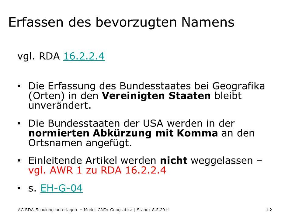 AG RDA Schulungsunterlagen – Modul GND: Geografika | Stand: 8.5.2014 12 Erfassen des bevorzugten Namens vgl. RDA 16.2.2.416.2.2.4 Die Erfassung des Bu