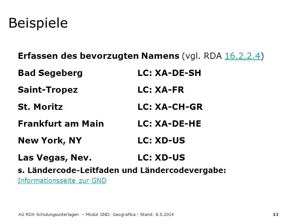 AG RDA Schulungsunterlagen – Modul GND: Geografika | Stand: 8.5.2014 13 Beispiele Erfassen des bevorzugten Namens (vgl. RDA 16.2.2.4)16.2.2.4 Bad Sege