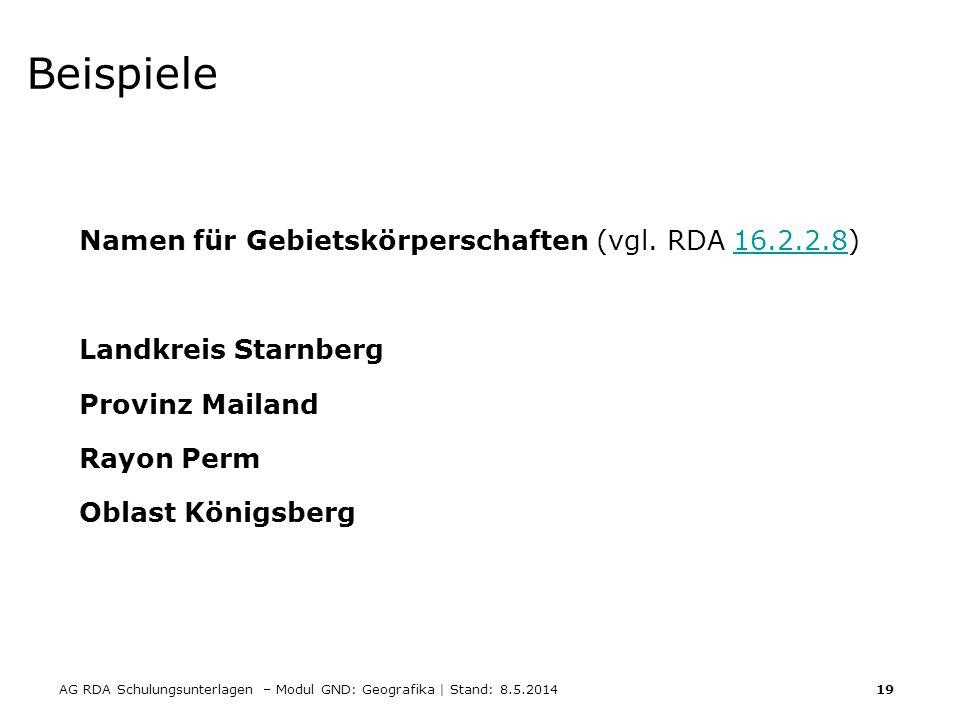 AG RDA Schulungsunterlagen – Modul GND: Geografika | Stand: 8.5.2014 19 Beispiele Namen für Gebietskörperschaften (vgl. RDA 16.2.2.8)16.2.2.8 Landkrei