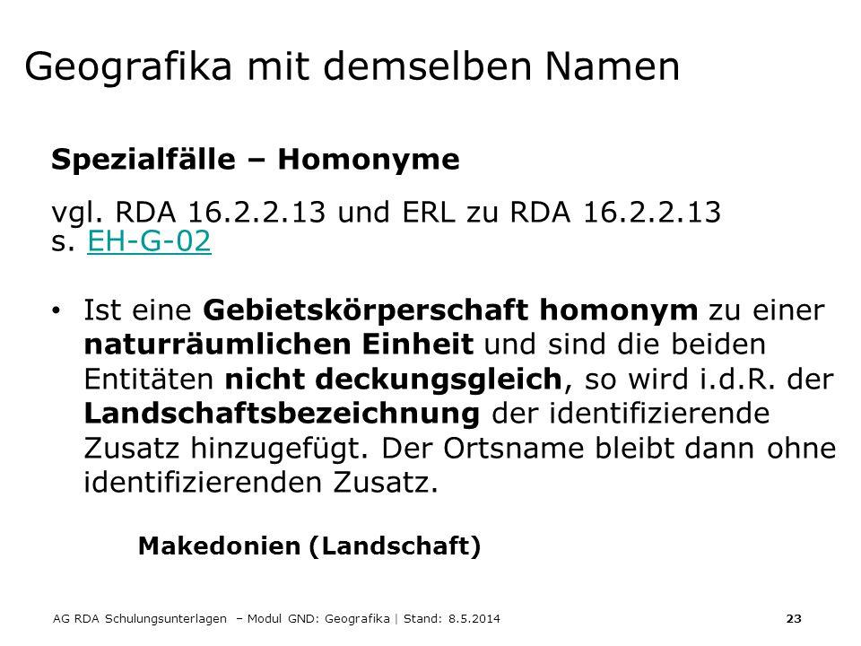 AG RDA Schulungsunterlagen – Modul GND: Geografika | Stand: 8.5.2014 23 Geografika mit demselben Namen Spezialfälle – Homonyme vgl. RDA 16.2.2.13 und