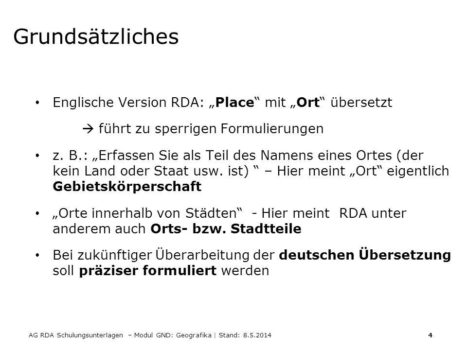 AG RDA Schulungsunterlagen – Modul GND: Geografika | Stand: 8.5.2014 15 Namensänderung vgl.