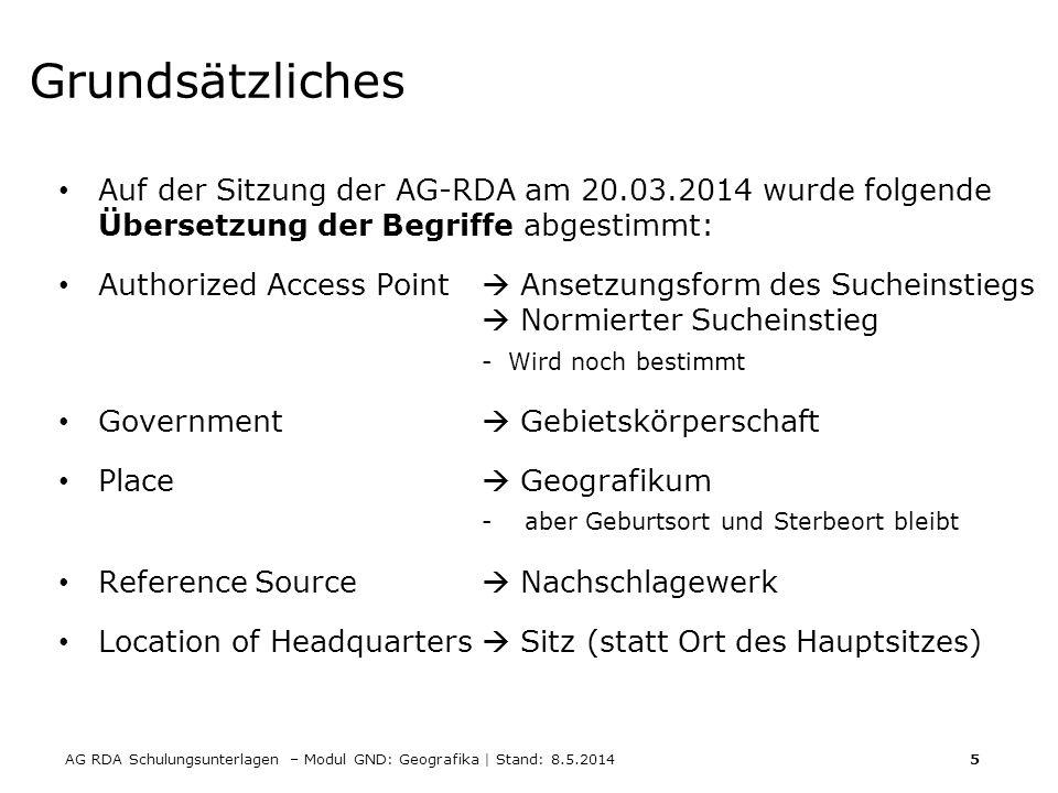AG RDA Schulungsunterlagen – Modul GND: Geografika | Stand: 8.5.2014 5 Grundsätzliches Auf der Sitzung der AG-RDA am 20.03.2014 wurde folgende Überset