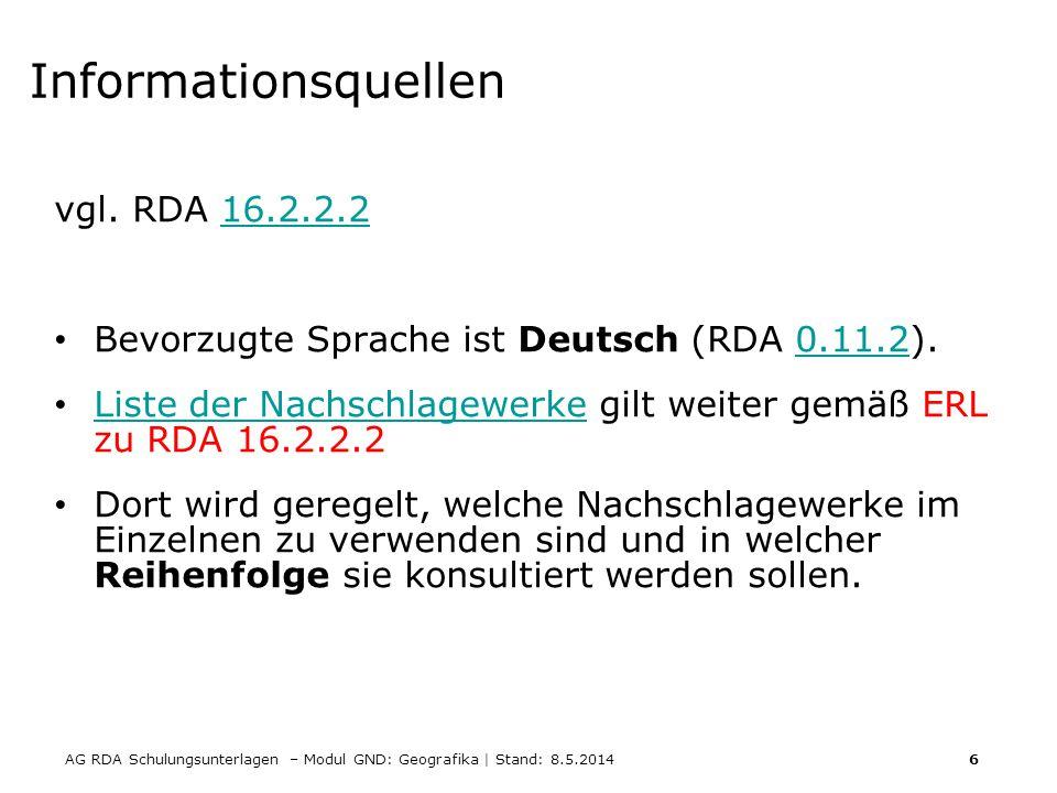 AG RDA Schulungsunterlagen – Modul GND: Geografika | Stand: 8.5.2014 6 Informationsquellen vgl. RDA 16.2.2.216.2.2.2 Bevorzugte Sprache ist Deutsch (R
