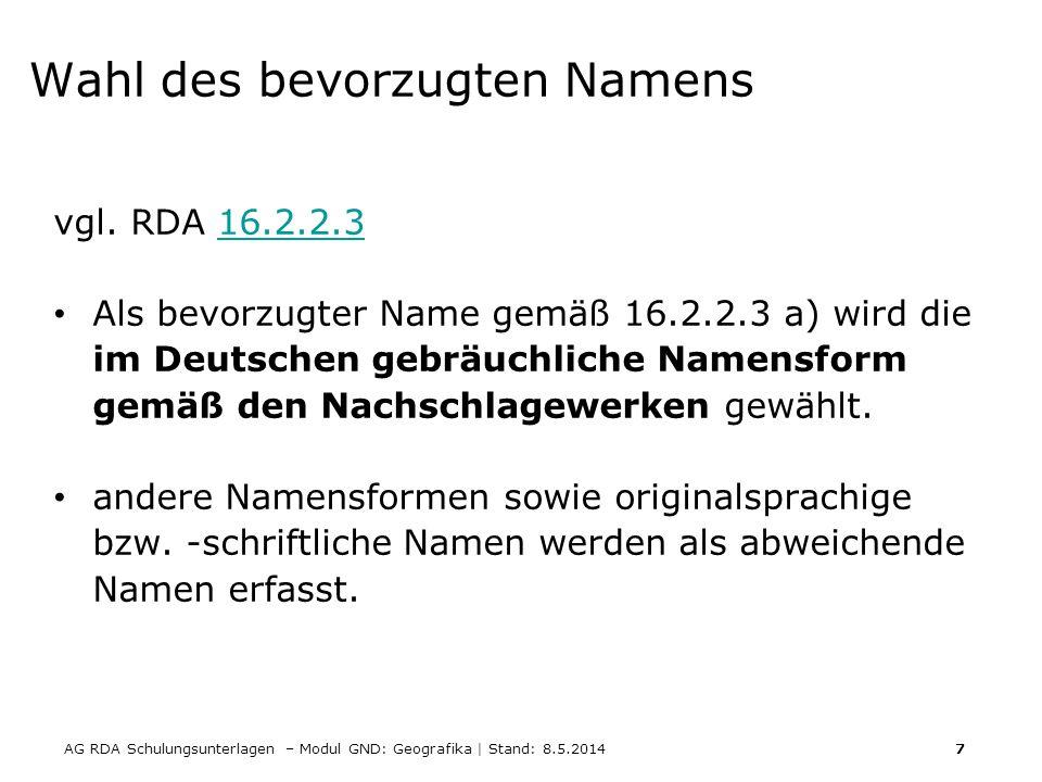 AG RDA Schulungsunterlagen – Modul GND: Geografika | Stand: 8.5.2014 8 Beispiele Wahl des bevorzugten Namens (vgl.