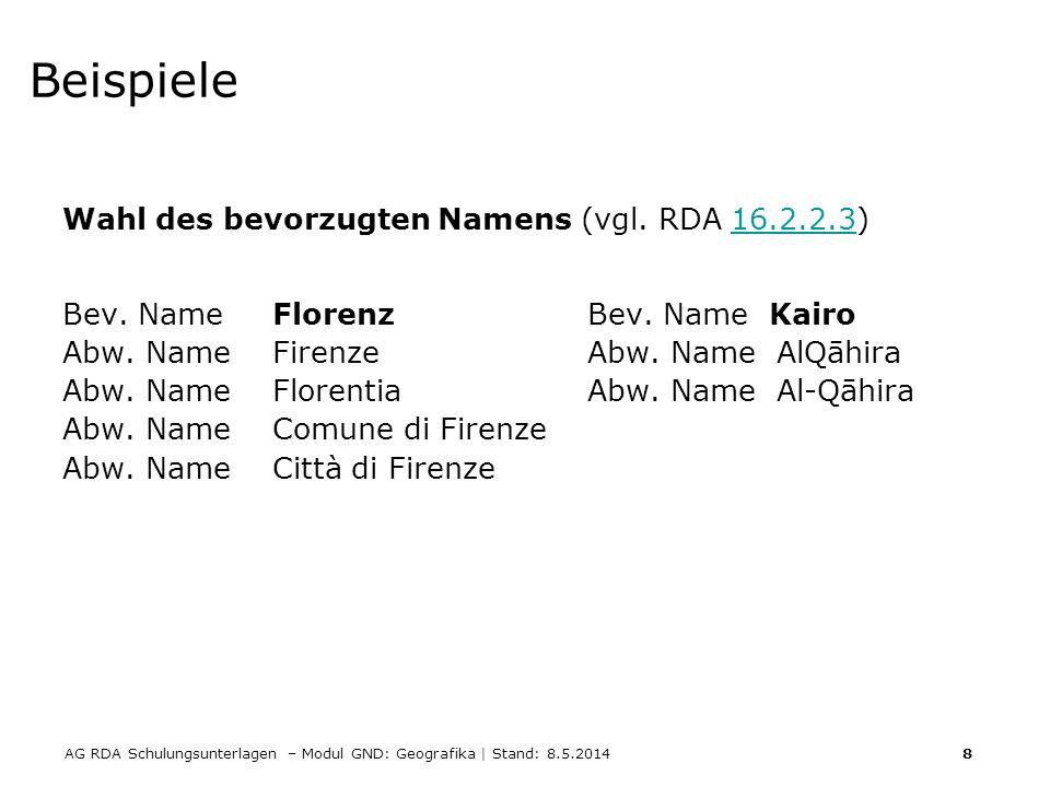 AG RDA Schulungsunterlagen – Modul GND: Geografika | Stand: 8.5.2014 8 Beispiele Wahl des bevorzugten Namens (vgl. RDA 16.2.2.3)16.2.2.3 Bev. NameFlor