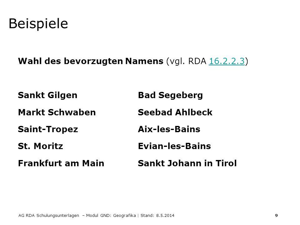 AG RDA Schulungsunterlagen – Modul GND: Geografika | Stand: 8.5.2014 9 Beispiele Wahl des bevorzugten Namens (vgl. RDA 16.2.2.3)16.2.2.3 Sankt GilgenB