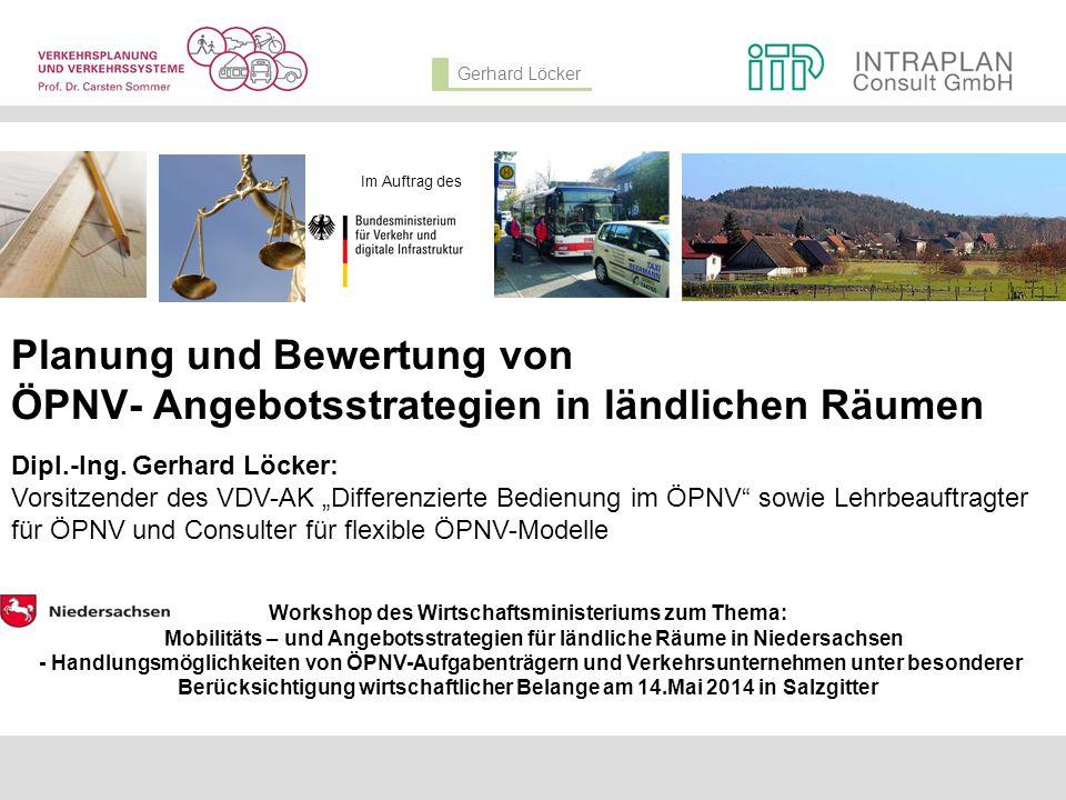Gerhard Löcker Planung und Bewertung von ÖPNV- Angebotsstrategien in ländlichen Räumen Im Auftrag des Workshop des Wirtschaftsministeriums zum Thema: