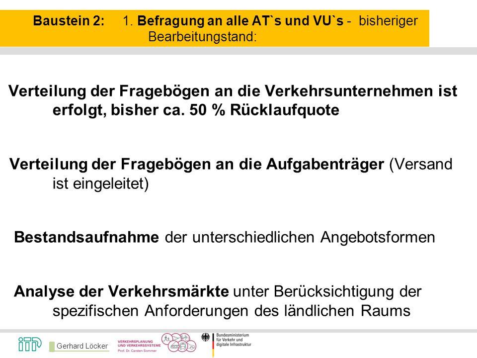 Gerhard Löcker Baustein 2: 1. Befragung an alle AT`s und VU`s - bisheriger Bearbeitungstand: Verteilung der Fragebögen an die Verkehrsunternehmen ist