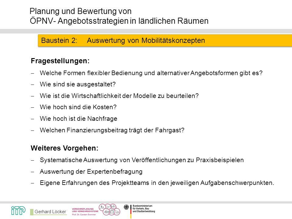 Gerhard Löcker Planung und Bewertung von ÖPNV- Angebotsstrategien in ländlichen Räumen Baustein 2:Auswertung von Mobilitätskonzepten Fragestellungen: