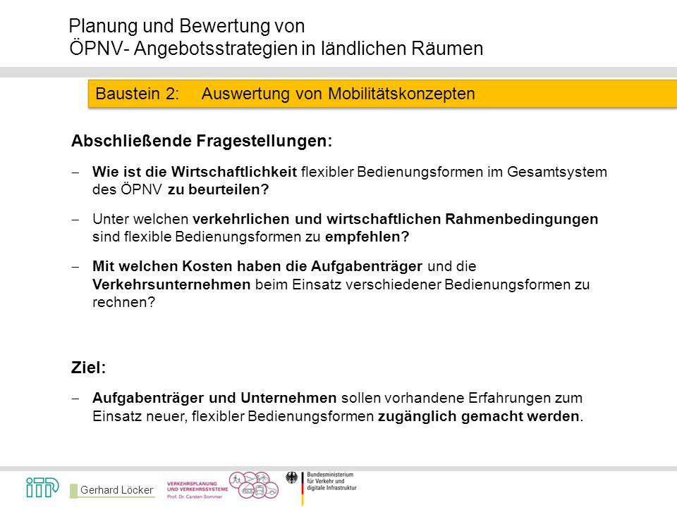 Gerhard Löcker Planung und Bewertung von ÖPNV- Angebotsstrategien in ländlichen Räumen Baustein 2:Auswertung von Mobilitätskonzepten Abschließende Fra