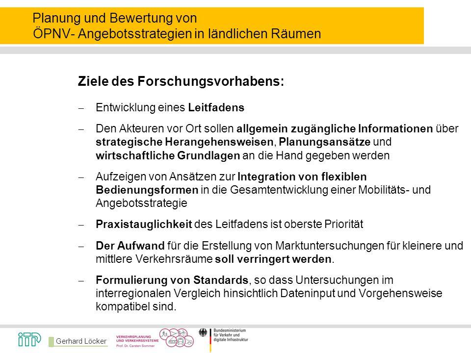 Gerhard Löcker Planung und Bewertung von ÖPNV- Angebotsstrategien in ländlichen Räumen Ziele des Forschungsvorhabens:  Entwicklung eines Leitfadens 