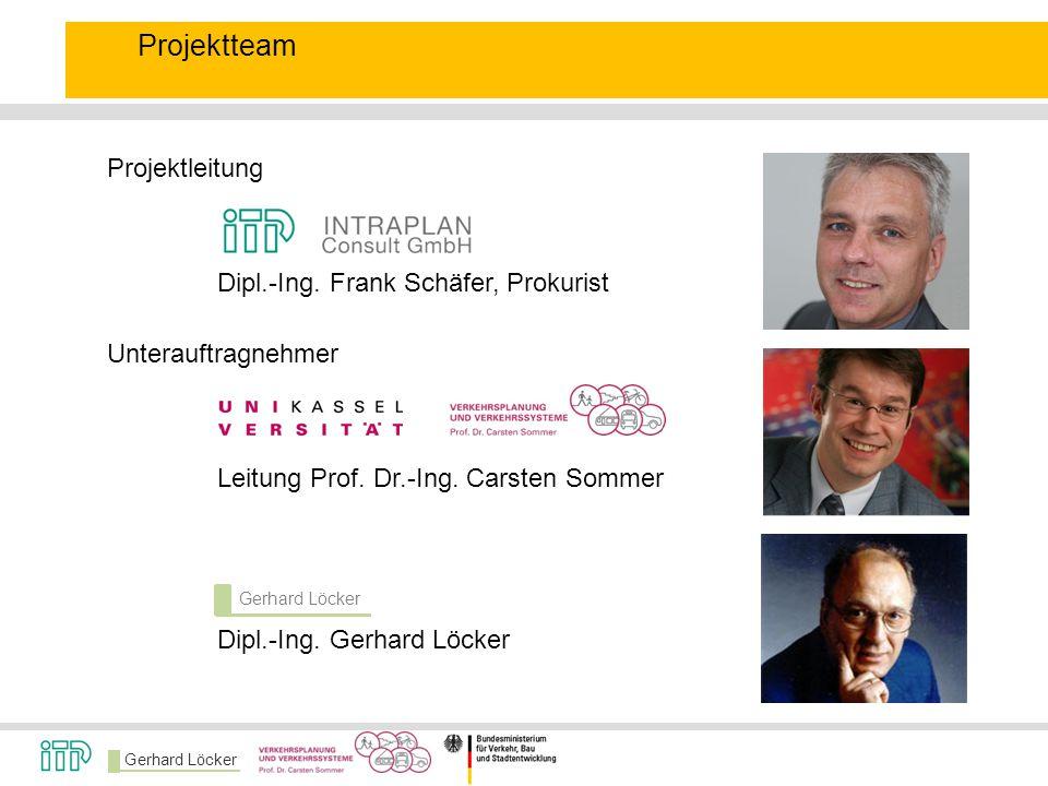 Gerhard Löcker Projektteam Projektleitung Unterauftragnehmer Dipl.-Ing. Gerhard Löcker Dipl.-Ing. Frank Schäfer, Prokurist Leitung Prof. Dr.-Ing. Cars