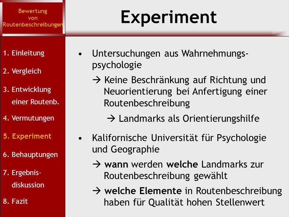 Experiment Bewertung von Routenbeschreibungen Kalifornische Universität für Psychologie und Geographie  Keine Beschränkung auf Richtung und Neuorientierung bei Anfertigung einer Routenbeschreibung 1.