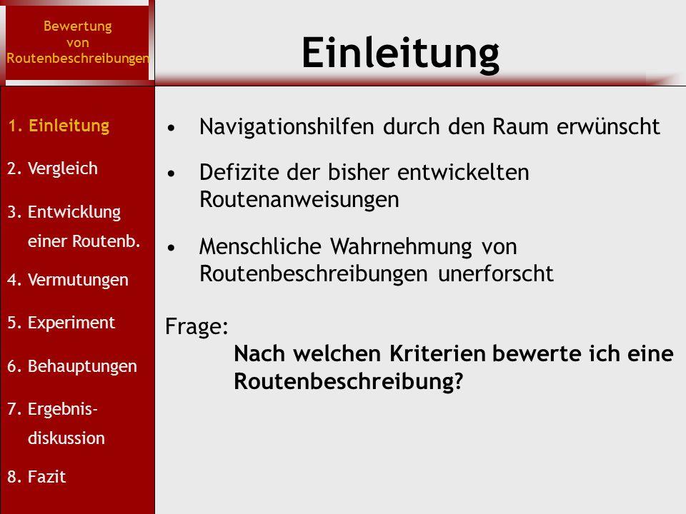Einleitung Bewertung von Routenbeschreibungen Navigationshilfen durch den Raum erwünscht Defizite der bisher entwickelten Routenanweisungen Menschliche Wahrnehmung von Routenbeschreibungen unerforscht Frage: Nach welchen Kriterien bewerte ich eine Routenbeschreibung.