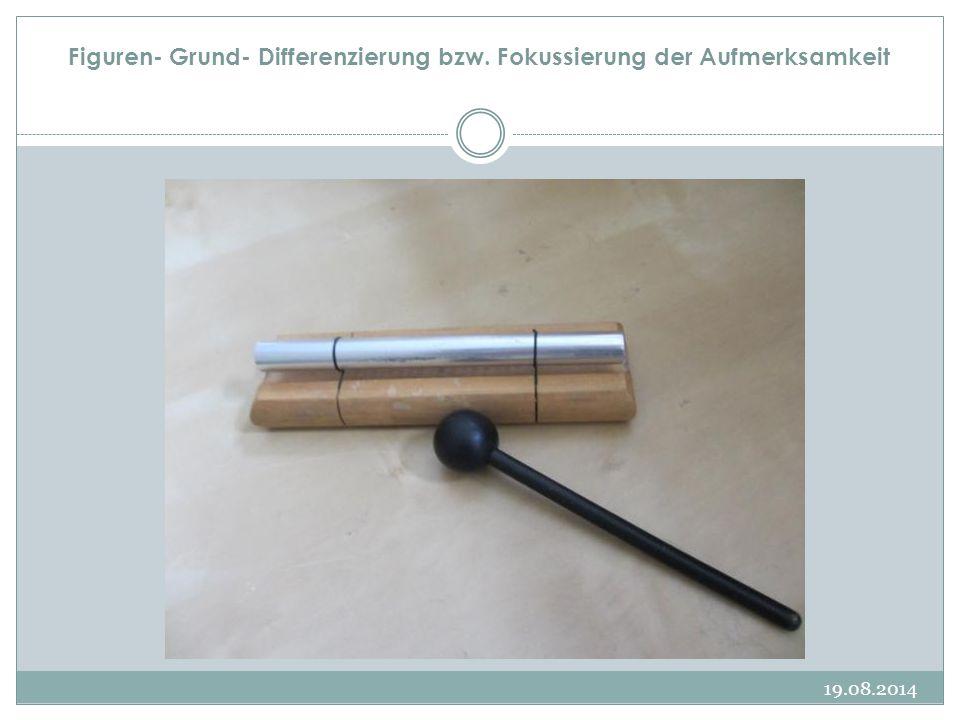 Figuren- Grund- Differenzierung bzw. Fokussierung der Aufmerksamkeit 19.08.2014