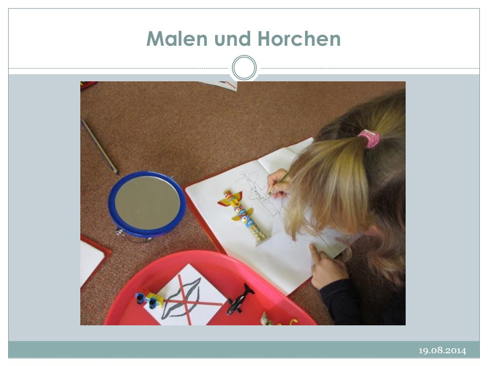 Malen und Horchen 19.08.2014