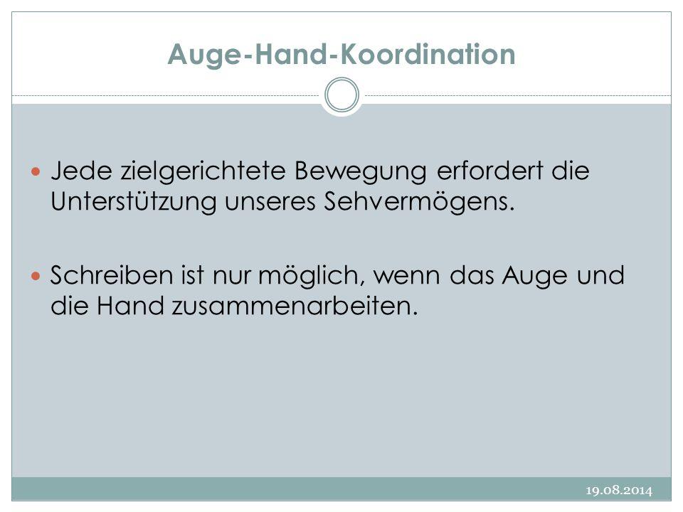 Auge-Hand-Koordination 19.08.2014 Jede zielgerichtete Bewegung erfordert die Unterstützung unseres Sehvermögens.