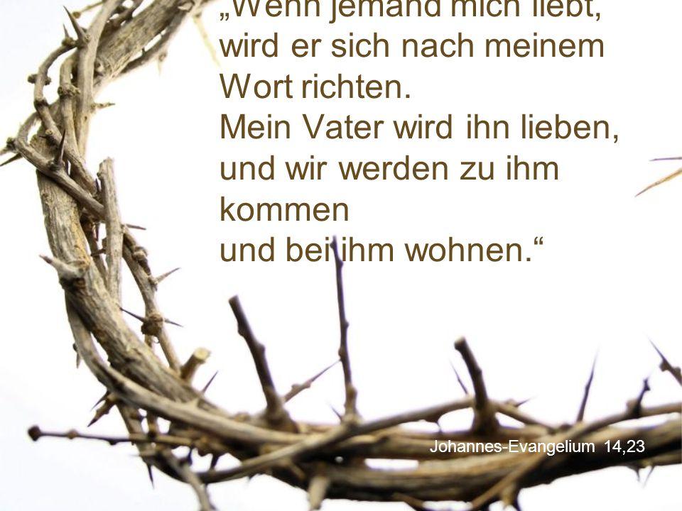 """Johannes-Evangelium 14,23 """"Wenn jemand mich liebt, wird er sich nach meinem Wort richten."""