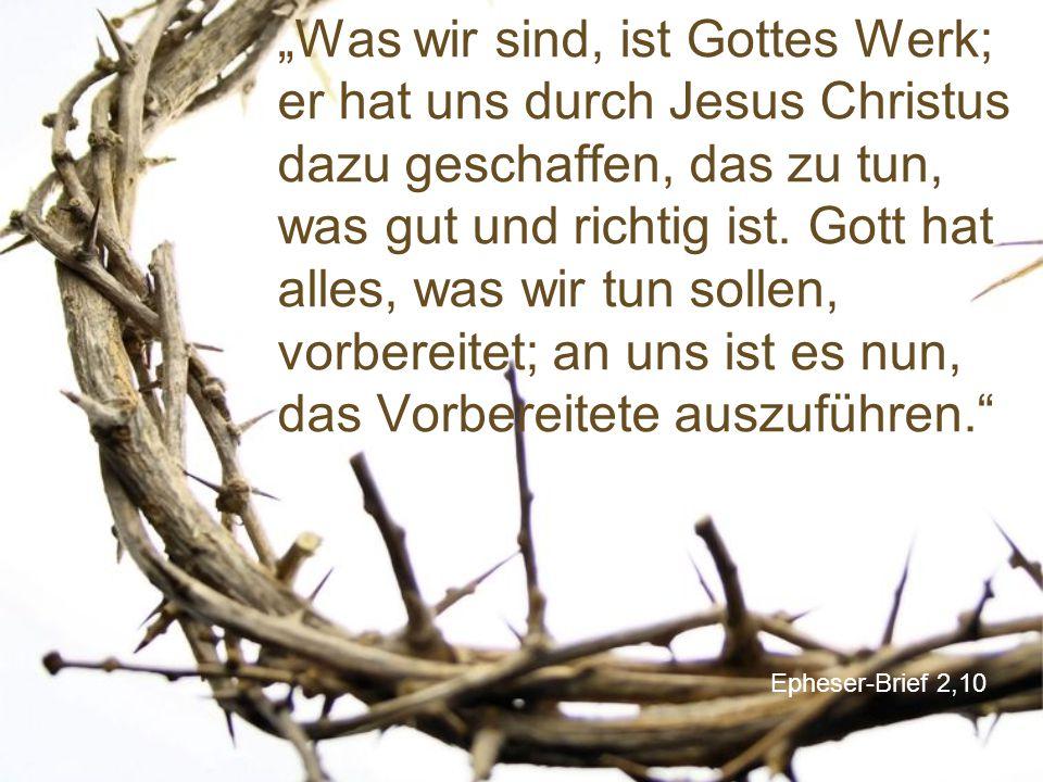 """Epheser-Brief 2,10 """"Was wir sind, ist Gottes Werk; er hat uns durch Jesus Christus dazu geschaffen, das zu tun, was gut und richtig ist. Gott hat alle"""