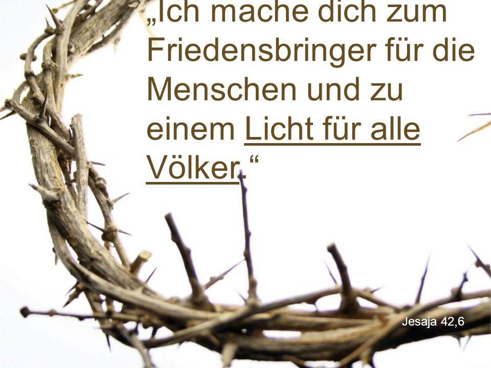 """Jesaja 42,6 """"Ich mache dich zum Friedensbringer für die Menschen und zu einem Licht für alle Völker."""""""