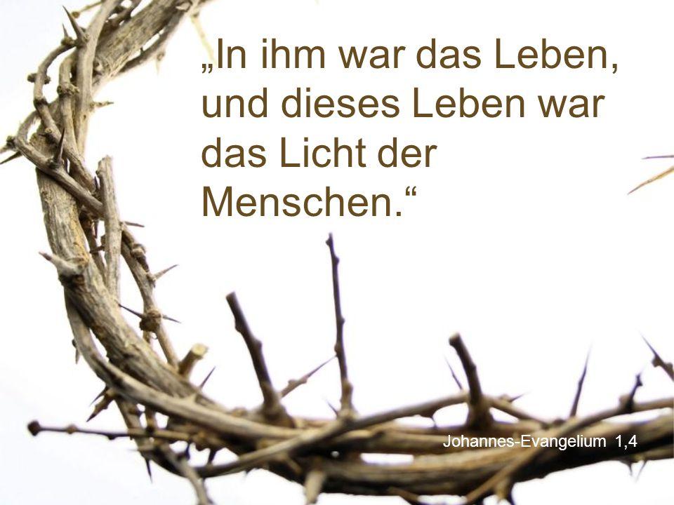 """Johannes-Evangelium 1,4 """"In ihm war das Leben, und dieses Leben war das Licht der Menschen."""""""