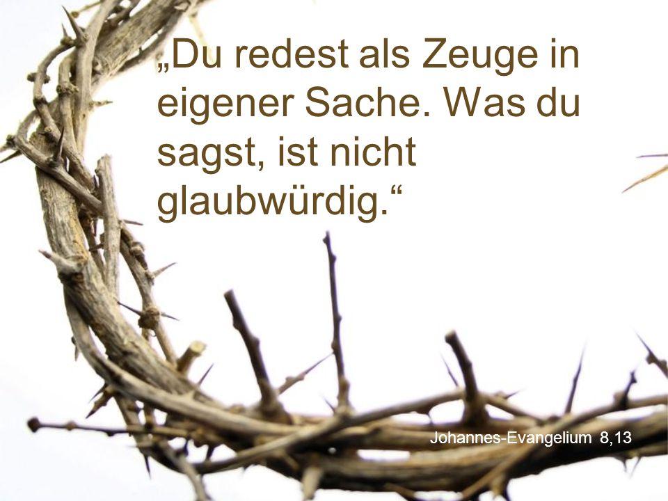 """Johannes-Evangelium 8,13 """"Du redest als Zeuge in eigener Sache. Was du sagst, ist nicht glaubwürdig."""""""