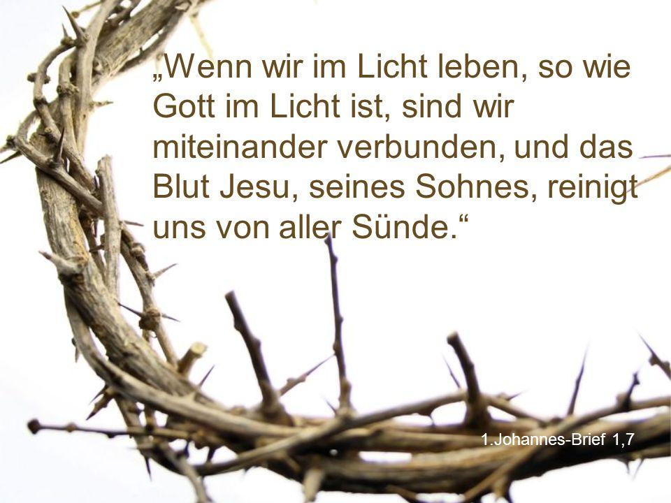 """1.Johannes-Brief 1,7 """"Wenn wir im Licht leben, so wie Gott im Licht ist, sind wir miteinander verbunden, und das Blut Jesu, seines Sohnes, reinigt uns"""