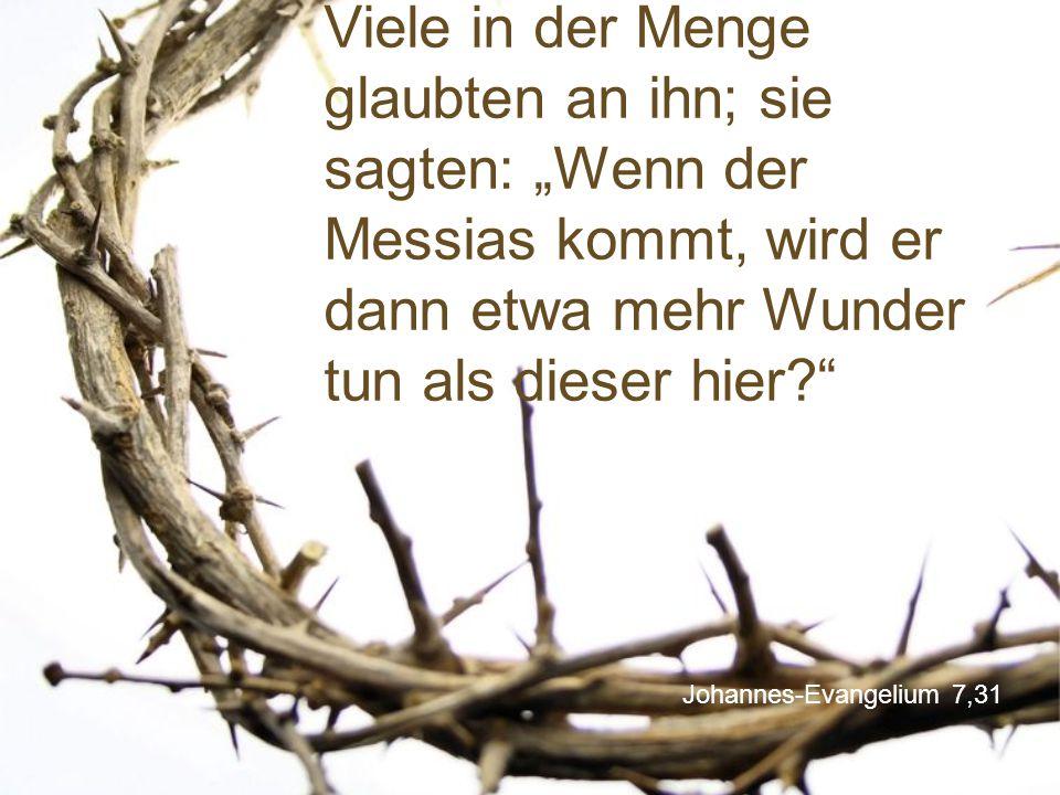 """Johannes-Evangelium 7,31 Viele in der Menge glaubten an ihn; sie sagten: """"Wenn der Messias kommt, wird er dann etwa mehr Wunder tun als dieser hier?"""""""