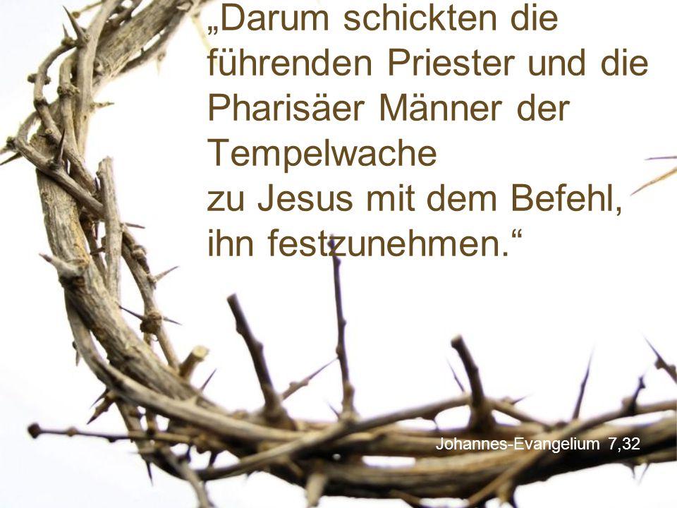 """Johannes-Evangelium 7,32 """"Darum schickten die führenden Priester und die Pharisäer Männer der Tempelwache zu Jesus mit dem Befehl, ihn festzunehmen."""""""