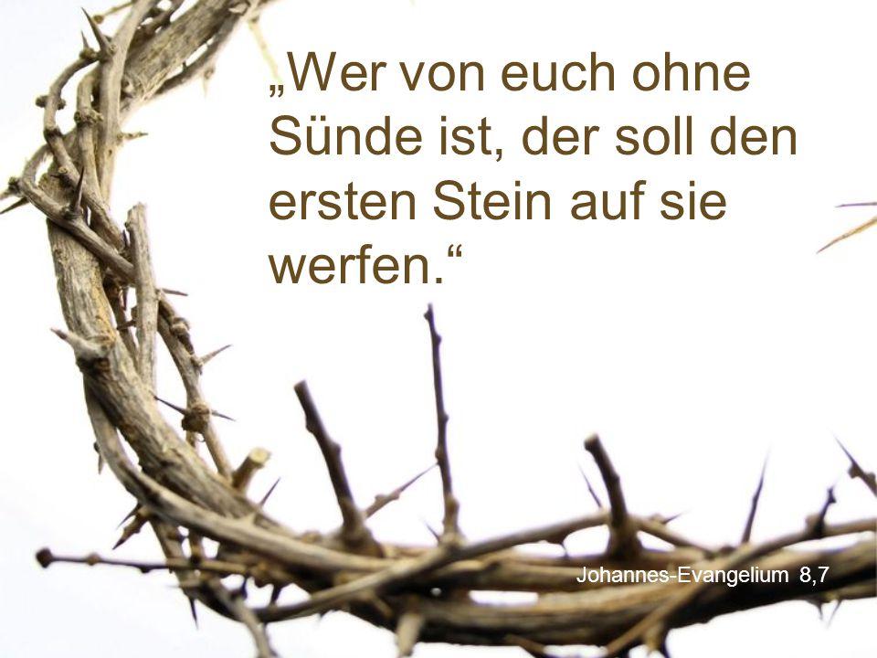 """Johannes-Evangelium 8,7 """"Wer von euch ohne Sünde ist, der soll den ersten Stein auf sie werfen."""""""
