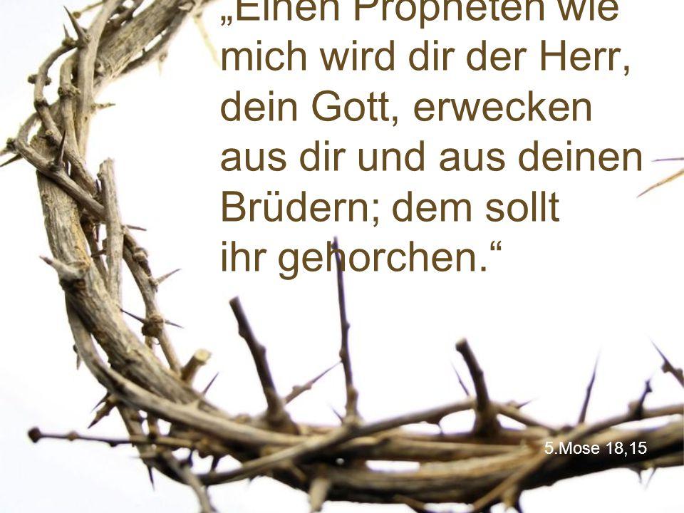 """5.Mose 18,15 """"Einen Propheten wie mich wird dir der Herr, dein Gott, erwecken aus dir und aus deinen Brüdern; dem sollt ihr gehorchen."""""""