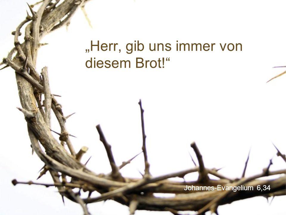 """Johannes-Evangelium 6,34 """"Herr, gib uns immer von diesem Brot!"""
