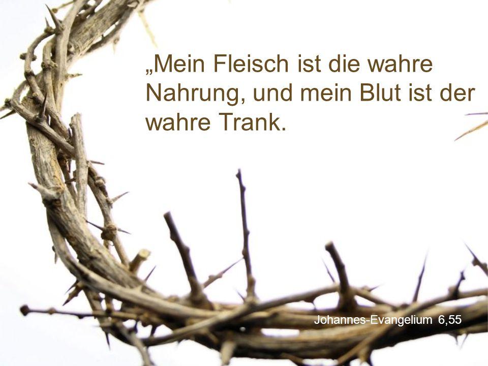 """Johannes-Evangelium 6,55 """"Mein Fleisch ist die wahre Nahrung, und mein Blut ist der wahre Trank."""