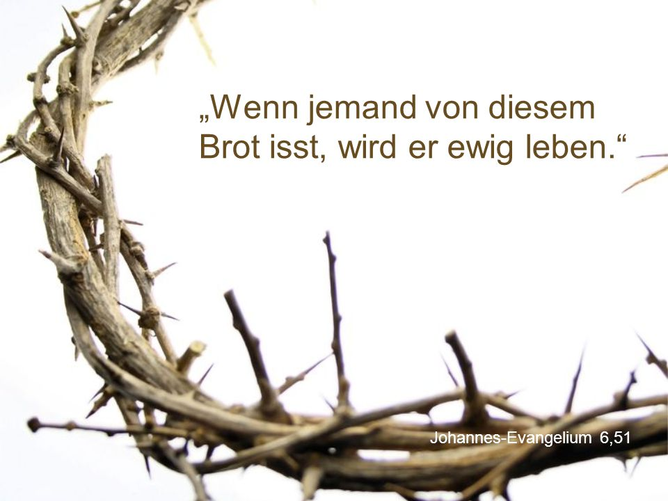 """Johannes-Evangelium 6,51 """"Wenn jemand von diesem Brot isst, wird er ewig leben."""""""