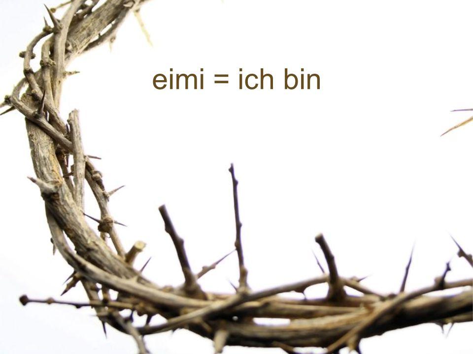 ego eimi = ich, ich bin