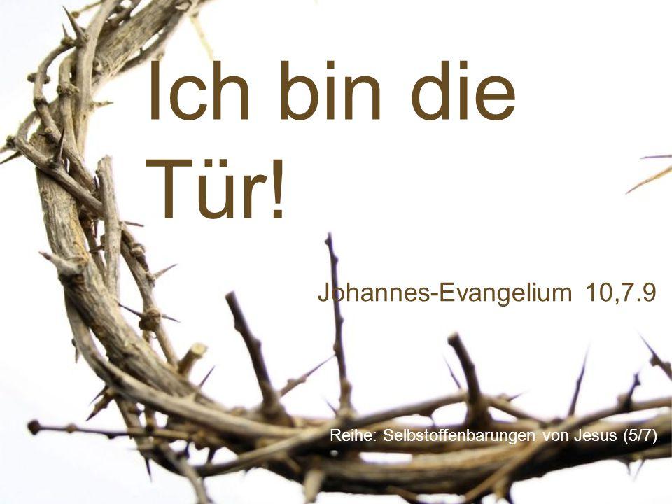 Ich bin die Tür! Reihe: Selbstoffenbarungen von Jesus (5/7) Johannes-Evangelium 10,7.9