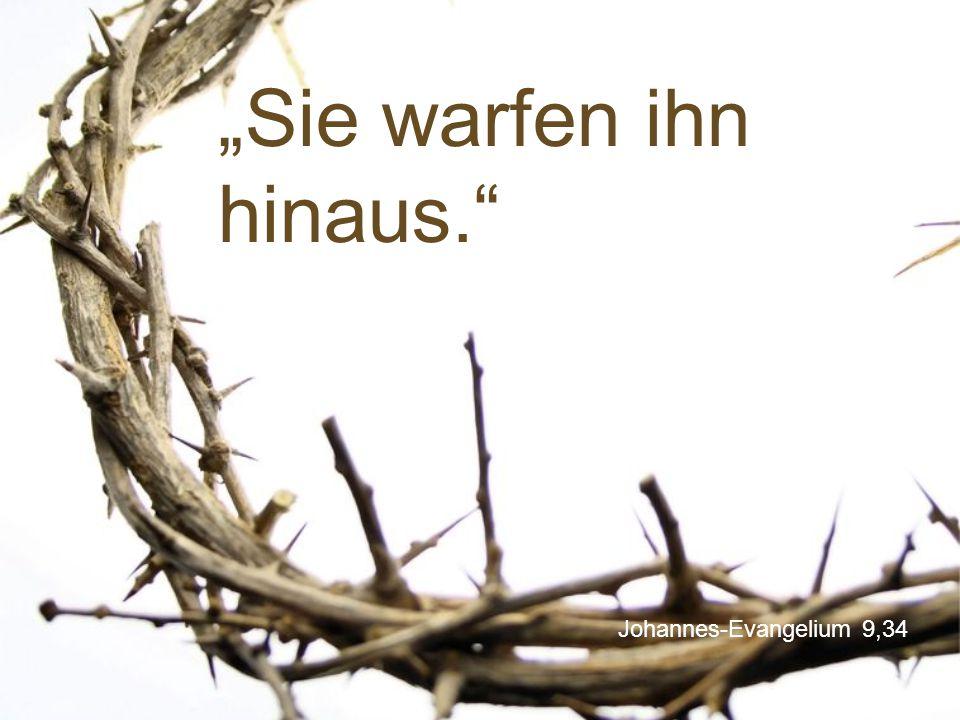 """Johannes-Evangelium 9,34 """"Sie warfen ihn hinaus."""""""