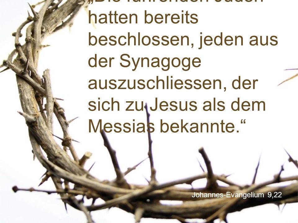 """Johannes-Evangelium 9,22 """"Die führenden Juden hatten bereits beschlossen, jeden aus der Synagoge auszuschliessen, der sich zu Jesus als dem Messias be"""