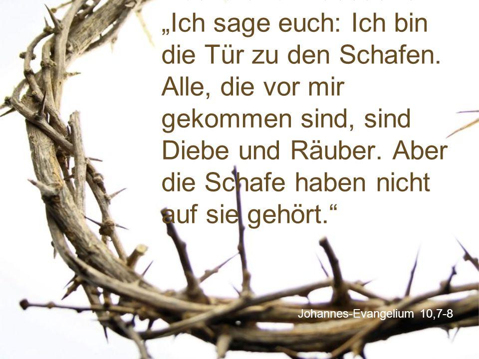 """Johannes-Evangelium 10,7-8 Deshalb fuhr Jesus fort: """"Ich sage euch: Ich bin die Tür zu den Schafen. Alle, die vor mir gekommen sind, sind Diebe und Rä"""