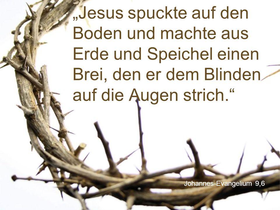 """Johannes-Evangelium 9,6 """"Jesus spuckte auf den Boden und machte aus Erde und Speichel einen Brei, den er dem Blinden auf die Augen strich."""""""